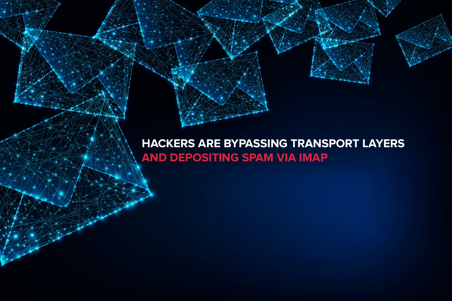 Hackers are Bypassing Transport Layers and Depositing Spam via IMAP
