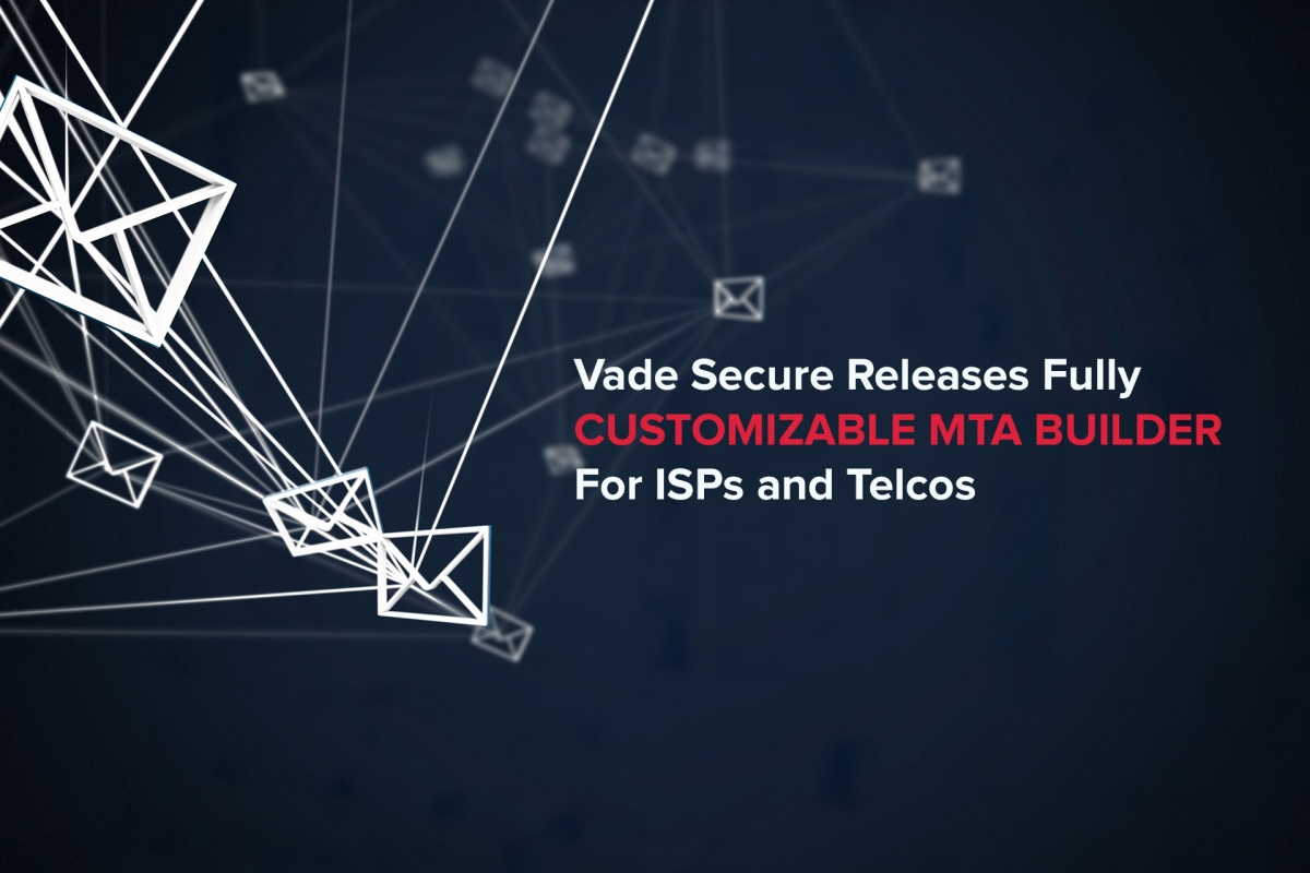 Vade Secure Releases Fully Customizable MTA Builder For ISPs and Telcos