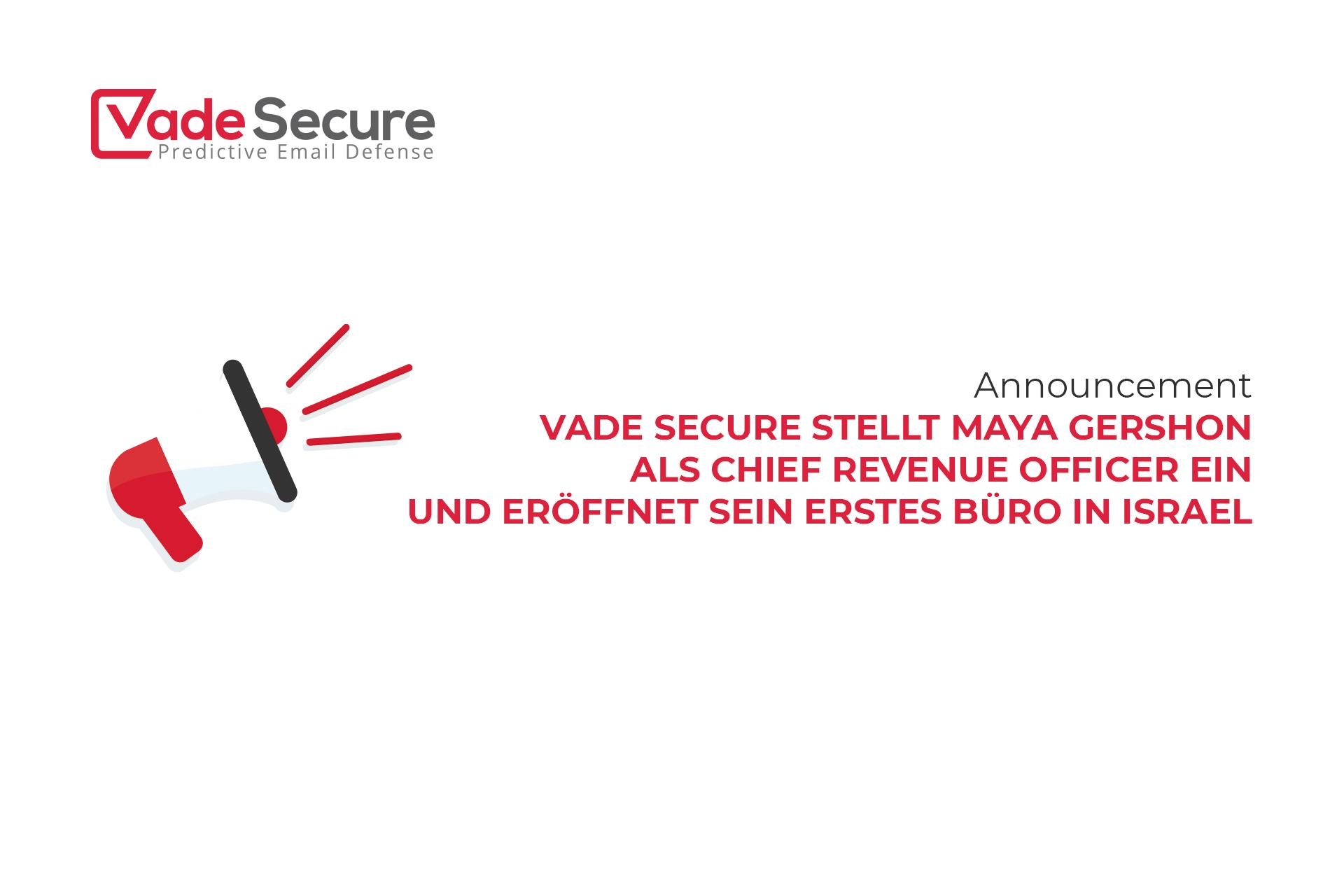 Vade Secure stellt Maya Gershon als Chief Revenue Officer ein und eröffnet sein erstes Büro in Israel