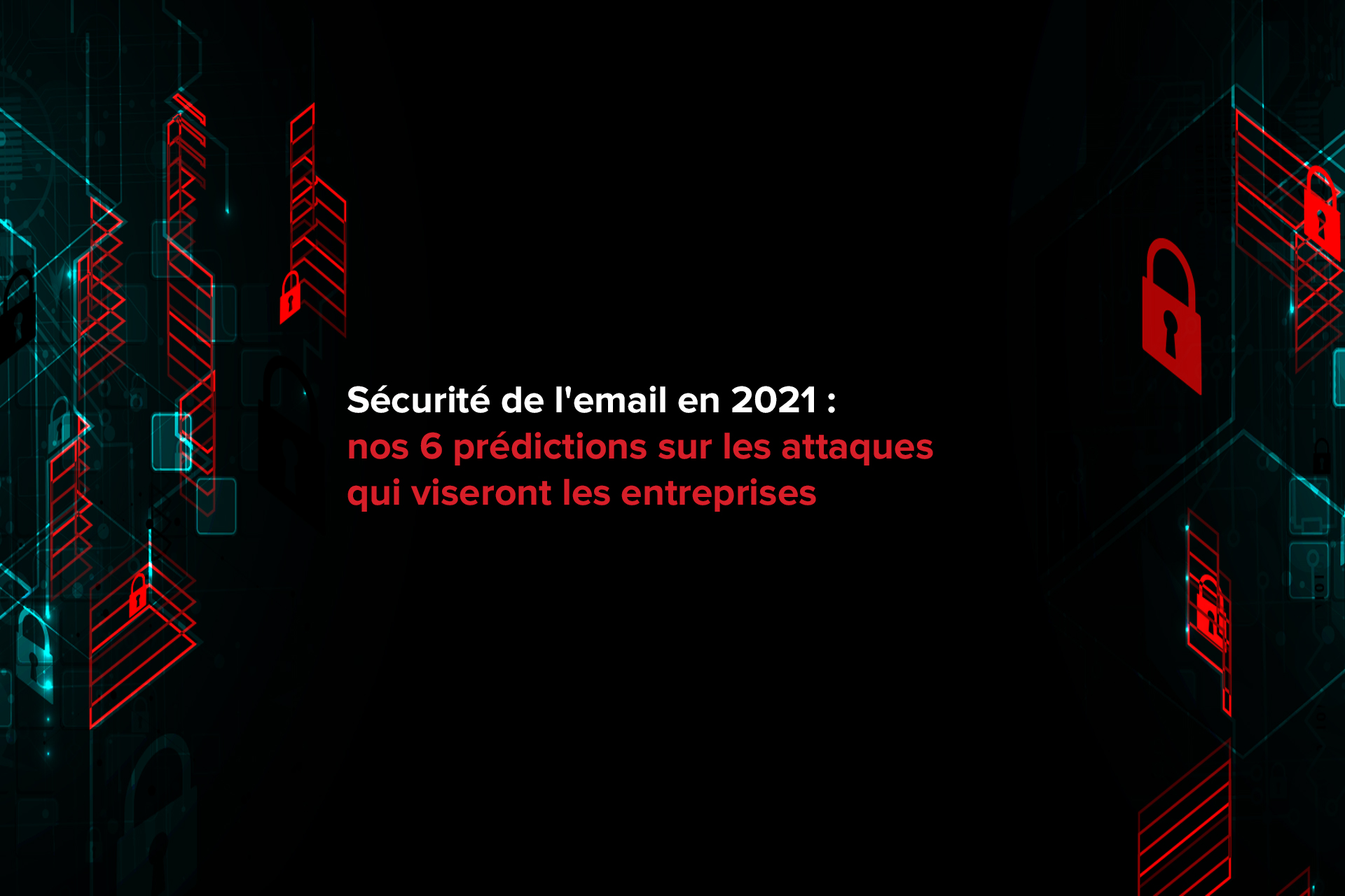 Sécurité de l'email en 2021 : nos 6 prédictions sur les attaques qui viseront les entreprises